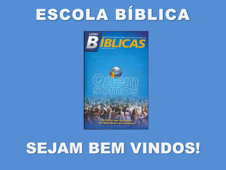 ESCOLA BÍBLICA SEJAM BEM VINDOS!