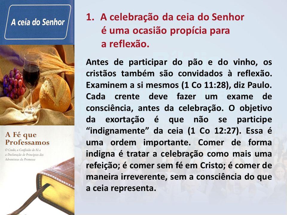 A celebração da ceia do Senhor é uma ocasião propícia para a reflexão.