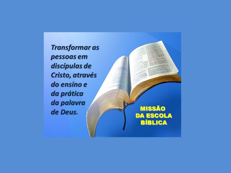 Transformar as pessoas em discípulas de Cristo, através do ensino e