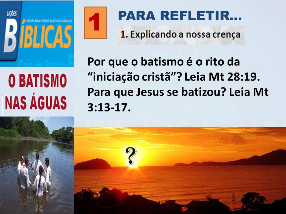 PARA REFLETIR... 1. Por que o batismo é o rito da iniciação cristã .