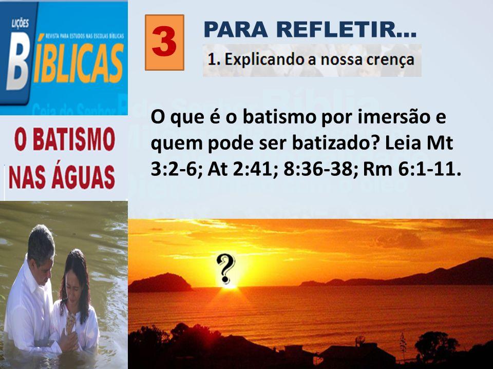 PARA REFLETIR... 3. O que é o batismo por imersão e quem pode ser batizado.