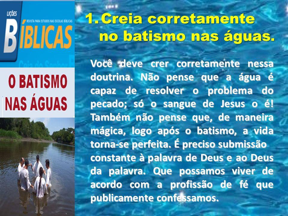 Creia corretamente no batismo nas águas.