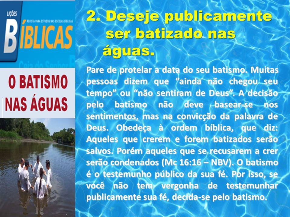 2. Deseje publicamente ser batizado nas águas.