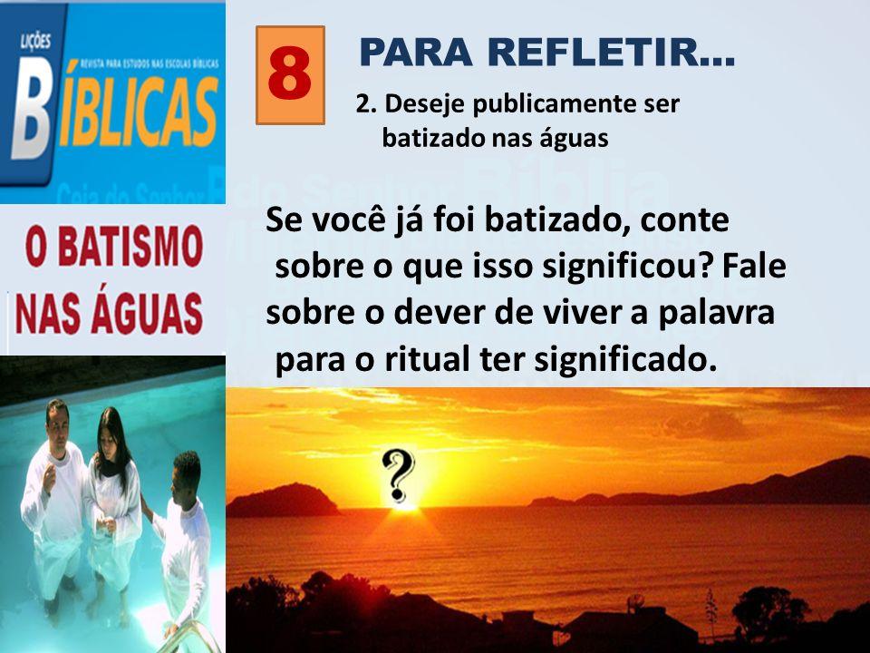 8 PARA REFLETIR... Se você já foi batizado, conte
