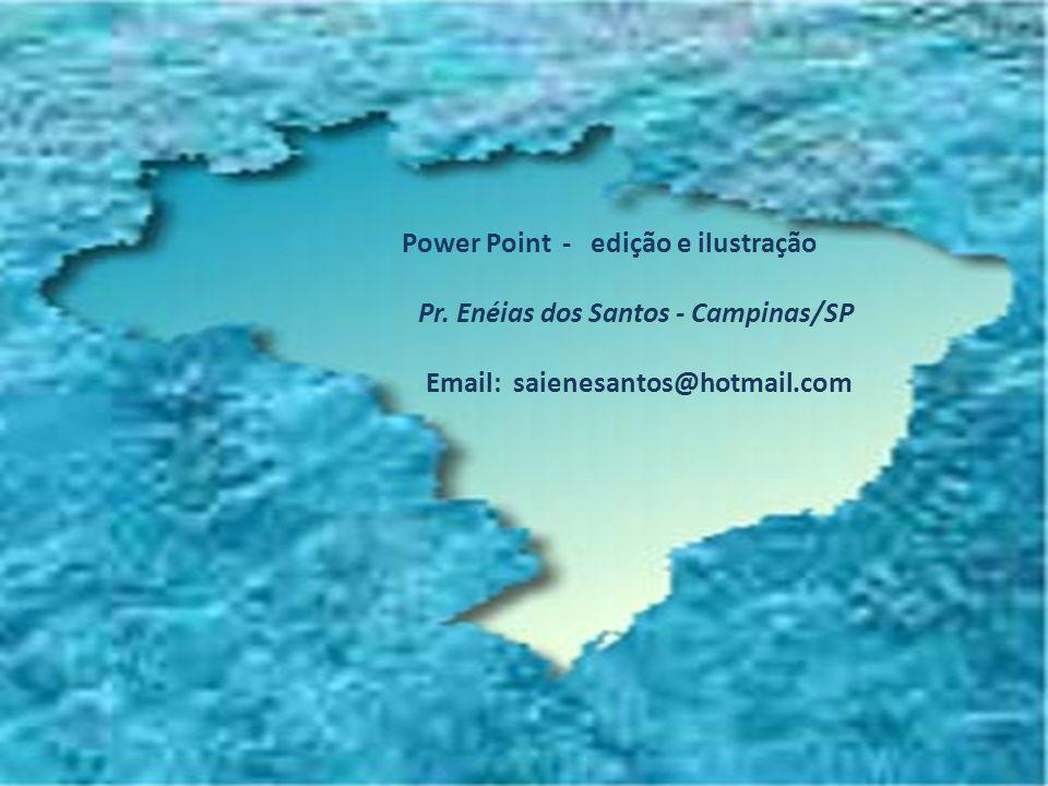 Power Point - edição e ilustração Pr. Enéias dos Santos - Campinas/SP