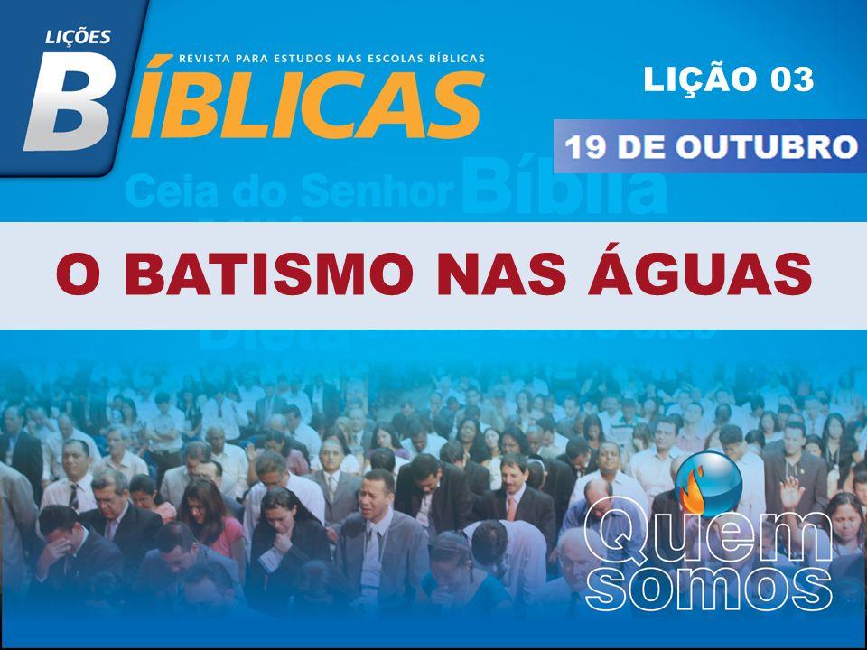 LIÇÃO 03 O BATISMO NAS ÁGUAS