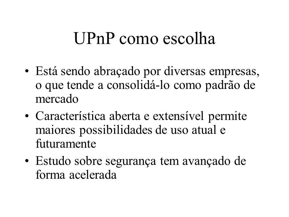 UPnP como escolha Está sendo abraçado por diversas empresas, o que tende a consolidá-lo como padrão de mercado.