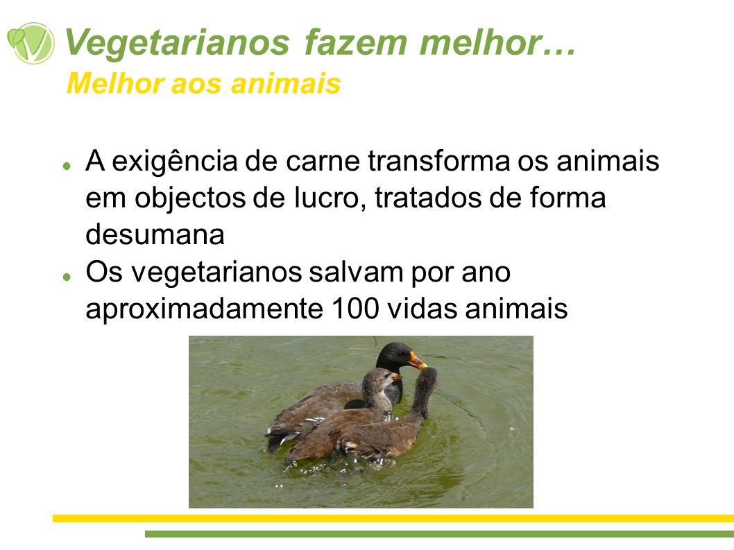 Vegetarianos fazem melhor…