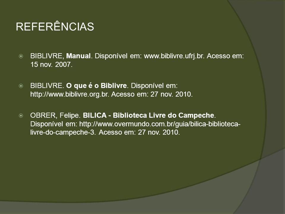 REFERÊNCIAS BIBLIVRE, Manual. Disponível em: www.biblivre.ufrj.br. Acesso em: 15 nov. 2007.