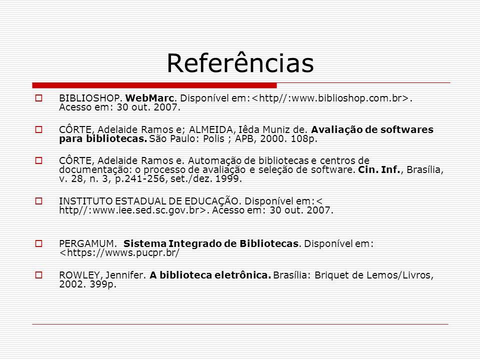 ReferênciasBIBLIOSHOP. WebMarc. Disponível em:<http//:www.biblioshop.com.br>. Acesso em: 30 out. 2007.