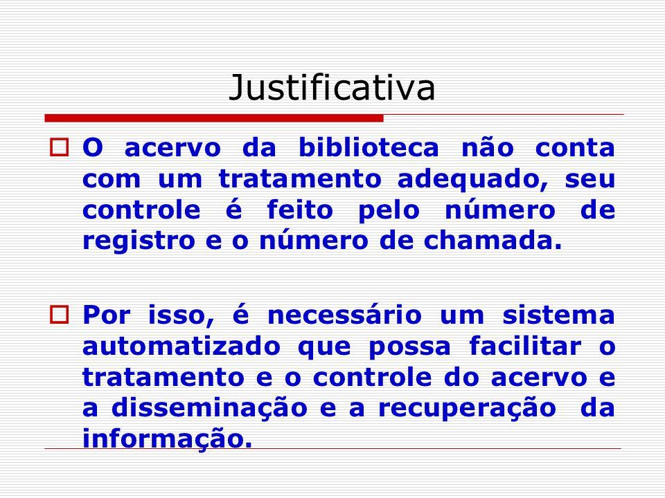 JustificativaO acervo da biblioteca não conta com um tratamento adequado, seu controle é feito pelo número de registro e o número de chamada.
