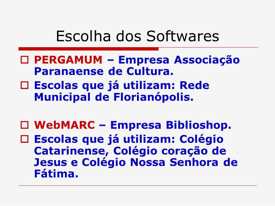 Escolha dos Softwares PERGAMUM – Empresa Associação Paranaense de Cultura. Escolas que já utilizam: Rede Municipal de Florianópolis.