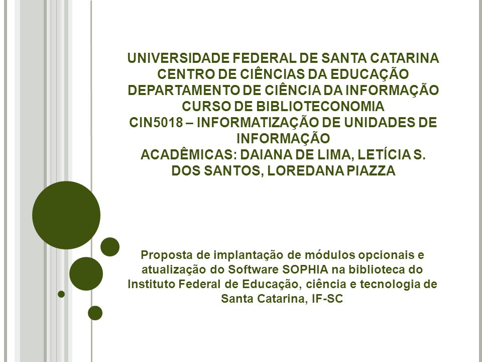 UNIVERSIDADE FEDERAL DE SANTA CATARINA CENTRO DE CIÊNCIAS DA EDUCAÇÃO DEPARTAMENTO DE CIÊNCIA DA INFORMAÇÃO CURSO DE BIBLIOTECONOMIA CIN5018 – INFORMATIZAÇÃO DE UNIDADES DE INFORMAÇÃO ACADÊMICAS: DAIANA DE LIMA, LETÍCIA S. DOS SANTOS, LOREDANA PIAZZA