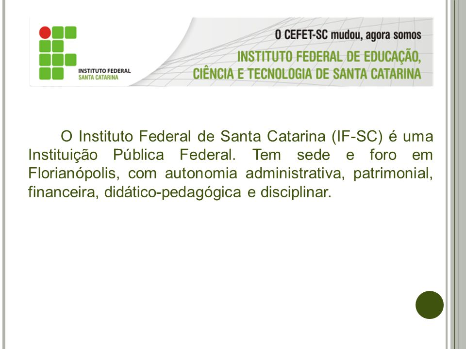 O Instituto Federal de Santa Catarina (IF-SC) é uma Instituição Pública Federal.
