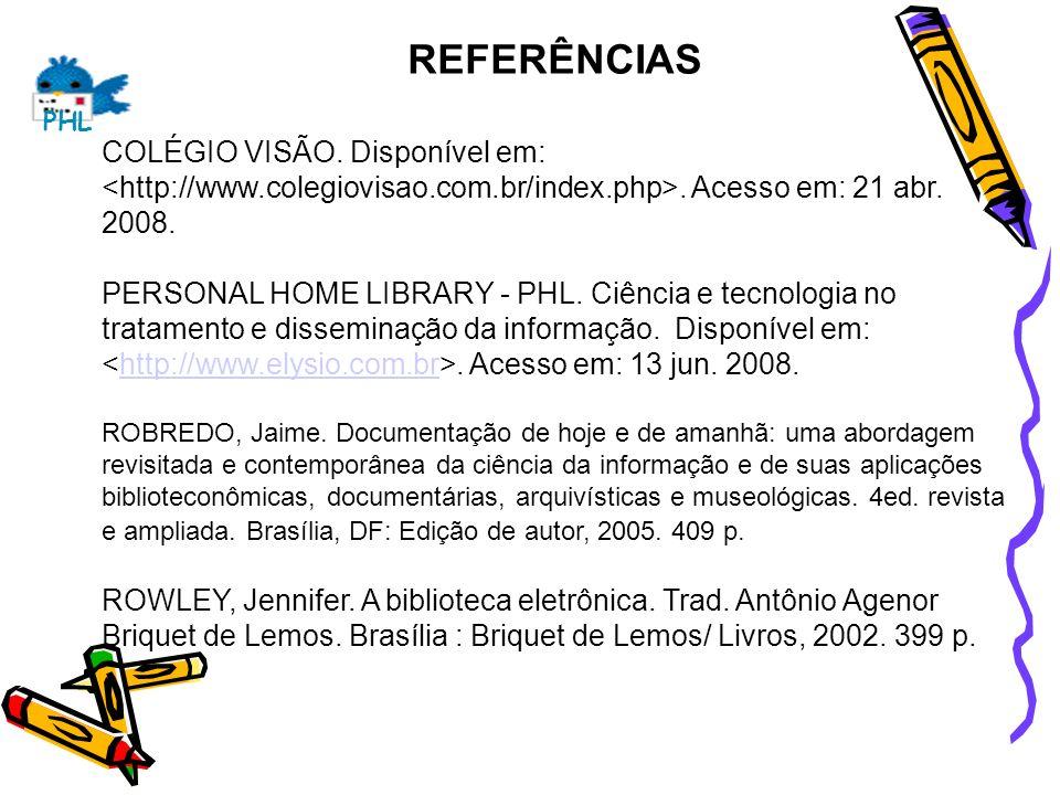 REFERÊNCIAS COLÉGIO VISÃO. Disponível em: <http://www.colegiovisao.com.br/index.php>. Acesso em: 21 abr. 2008.