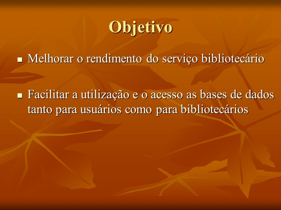 Objetivo Melhorar o rendimento do serviço bibliotecário