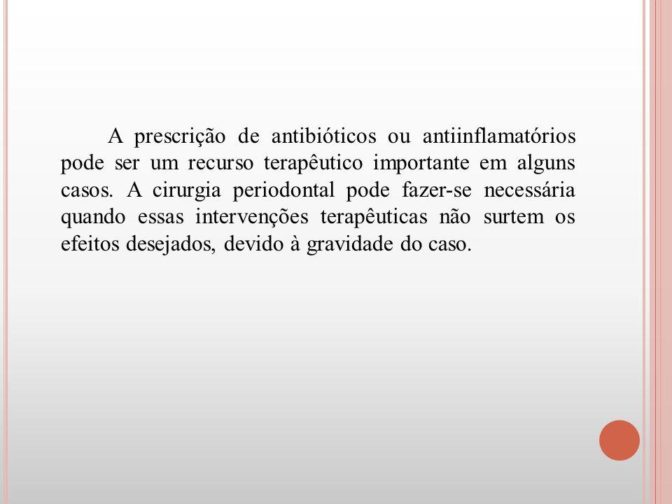 A prescrição de antibióticos ou antiinflamatórios pode ser um recurso terapêutico importante em alguns casos.