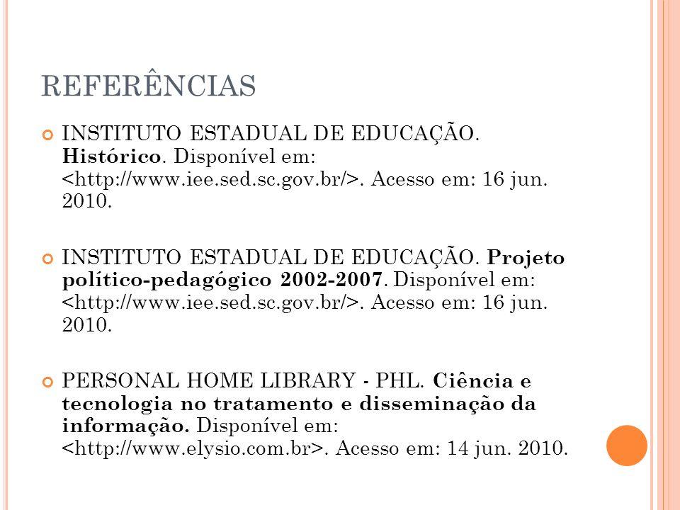 REFERÊNCIAS INSTITUTO ESTADUAL DE EDUCAÇÃO. Histórico. Disponível em: <http://www.iee.sed.sc.gov.br/>. Acesso em: 16 jun. 2010.