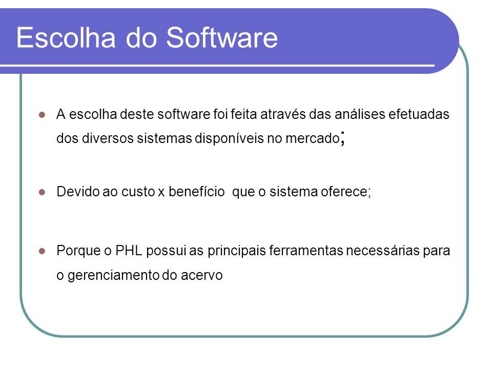 Escolha do Software A escolha deste software foi feita através das análises efetuadas dos diversos sistemas disponíveis no mercado;