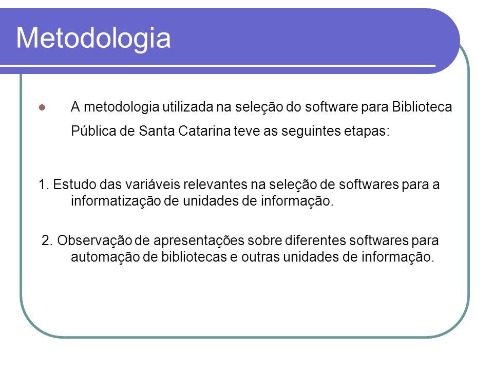Metodologia A metodologia utilizada na seleção do software para Biblioteca Pública de Santa Catarina teve as seguintes etapas: