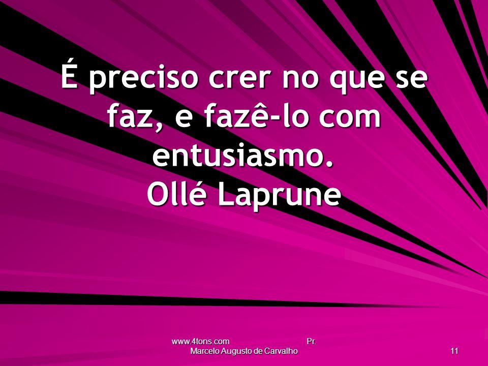 É preciso crer no que se faz, e fazê-lo com entusiasmo. Ollé Laprune