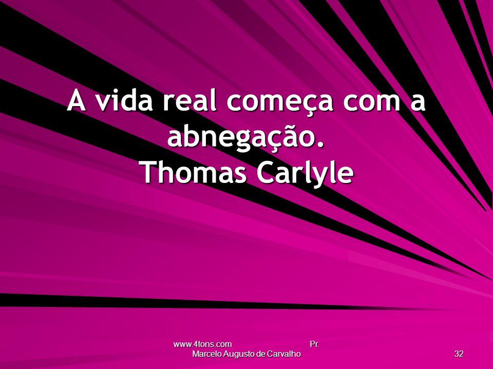 A vida real começa com a abnegação. Thomas Carlyle