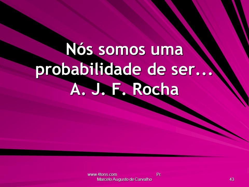 Nós somos uma probabilidade de ser... A. J. F. Rocha
