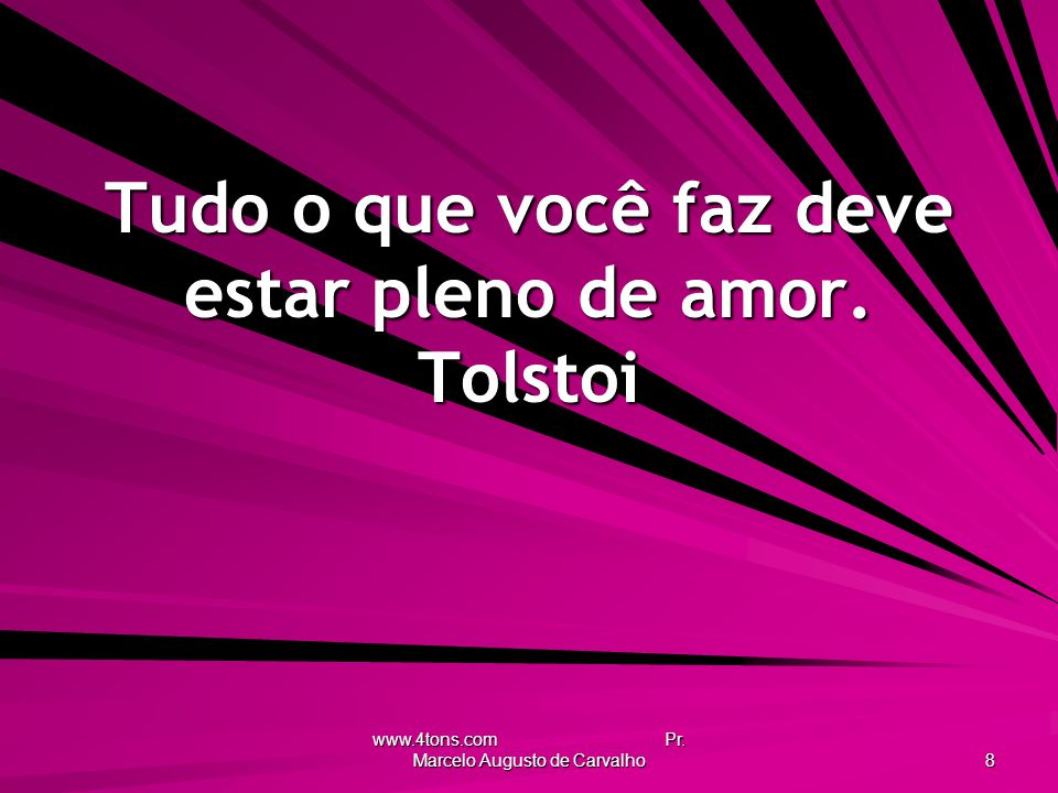 Tudo o que você faz deve estar pleno de amor. Tolstoi