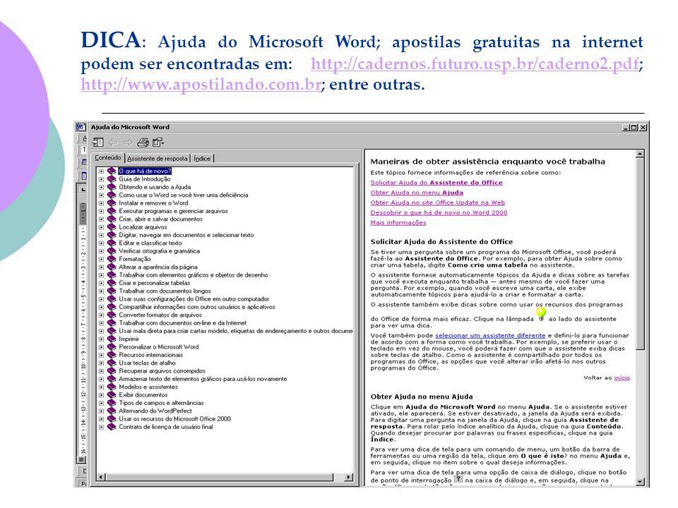 DICA: Ajuda do Microsoft Word; apostilas gratuitas na internet podem ser encontradas em: http://cadernos.futuro.usp.br/caderno2.pdf; http://www.apostilando.com.br; entre outras.