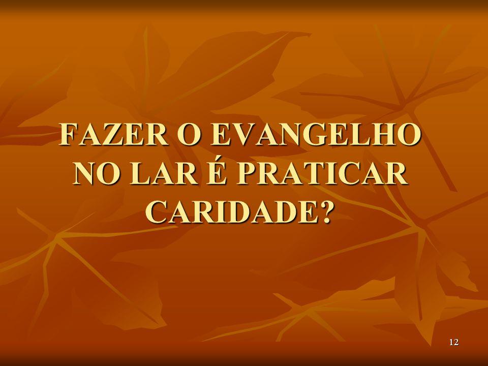 FAZER O EVANGELHO NO LAR É PRATICAR CARIDADE