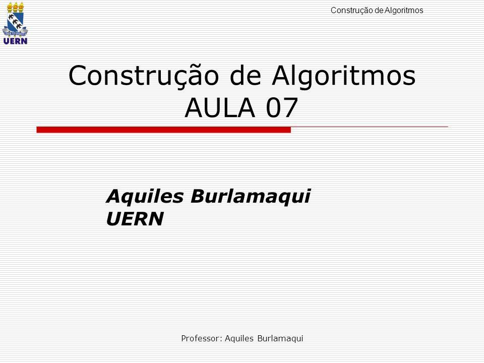 Construção de Algoritmos AULA 07