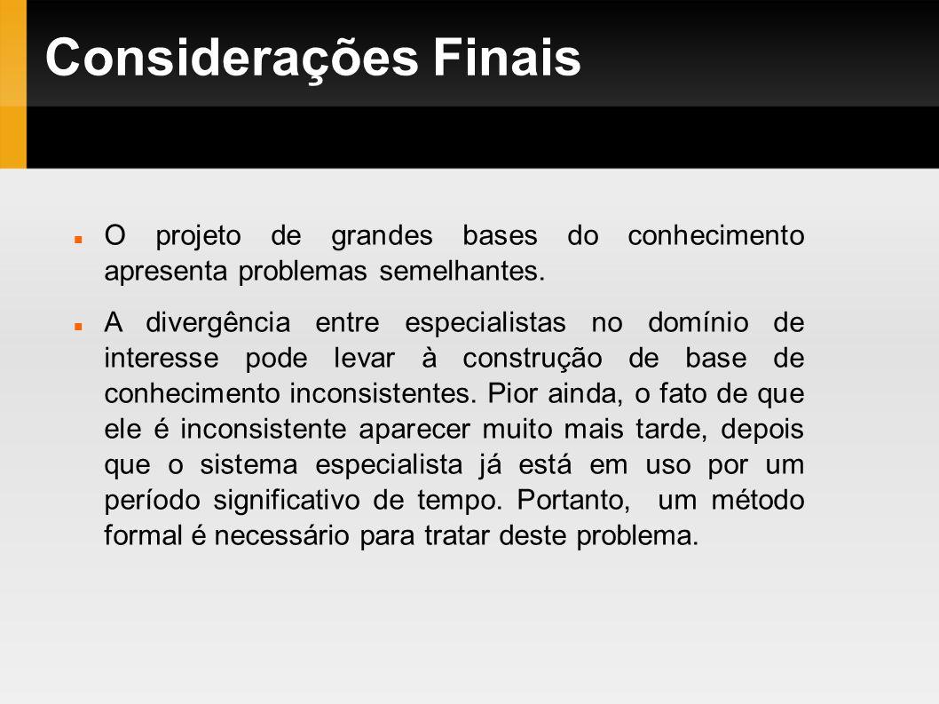 Considerações Finais O projeto de grandes bases do conhecimento apresenta problemas semelhantes.