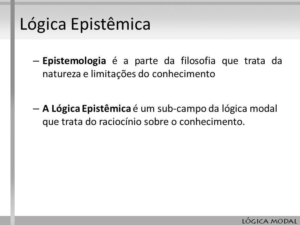 Lógica Epistêmica Epistemologia é a parte da filosofia que trata da natureza e limitações do conhecimento.