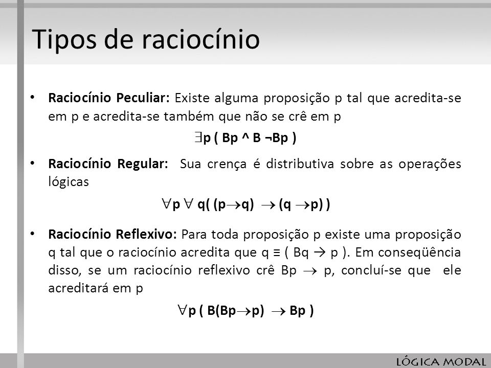 Tipos de raciocínio Raciocínio Peculiar: Existe alguma proposição p tal que acredita-se em p e acredita-se também que não se crê em p.