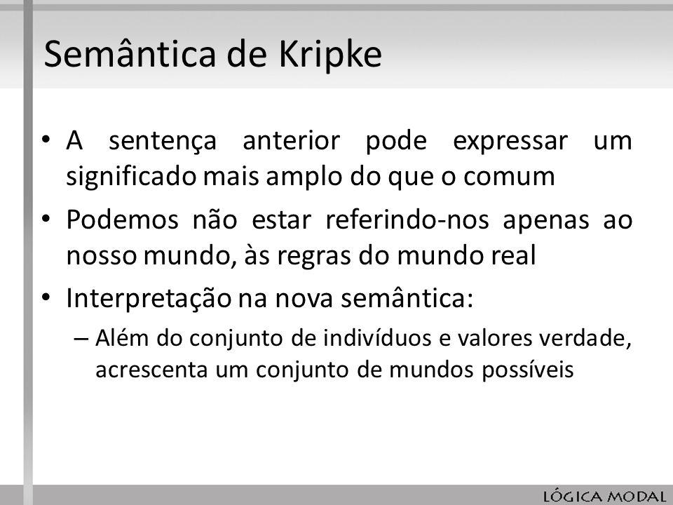 Semântica de Kripke A sentença anterior pode expressar um significado mais amplo do que o comum.