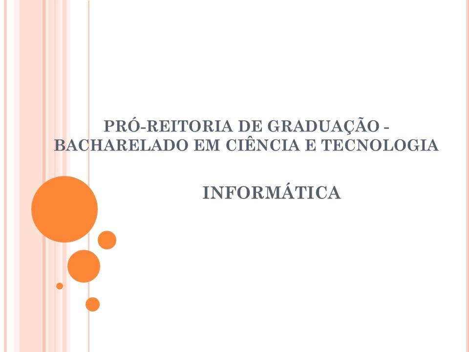 PRÓ-REITORIA DE GRADUAÇÃO - BACHARELADO EM CIÊNCIA E TECNOLOGIA