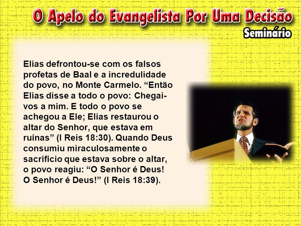 Elias defrontou-se com os falsos profetas de Baal e a incredulidade do povo, no Monte Carmelo.