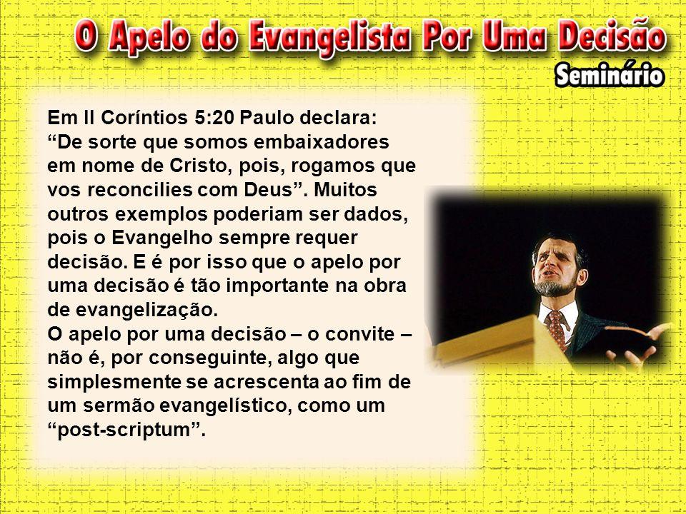 Em II Coríntios 5:20 Paulo declara: De sorte que somos embaixadores em nome de Cristo, pois, rogamos que vos reconcilies com Deus .