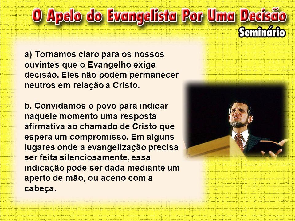 a) Tornamos claro para os nossos ouvintes que o Evangelho exige decisão.