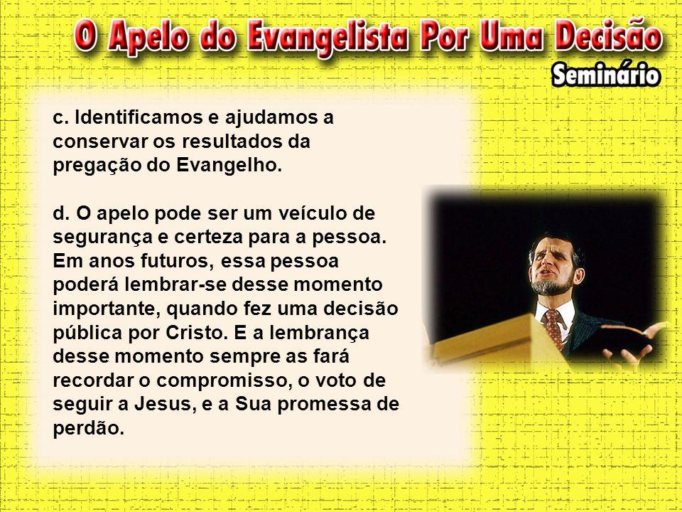 c. Identificamos e ajudamos a conservar os resultados da pregação do Evangelho.