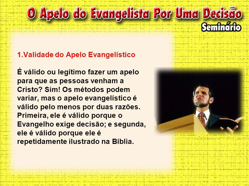 1.Validade do Apelo Evangelístico É válido ou legítimo fazer um apelo para que as pessoas venham a Cristo.