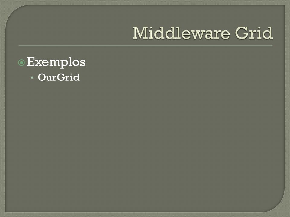 Middleware Grid Exemplos OurGrid