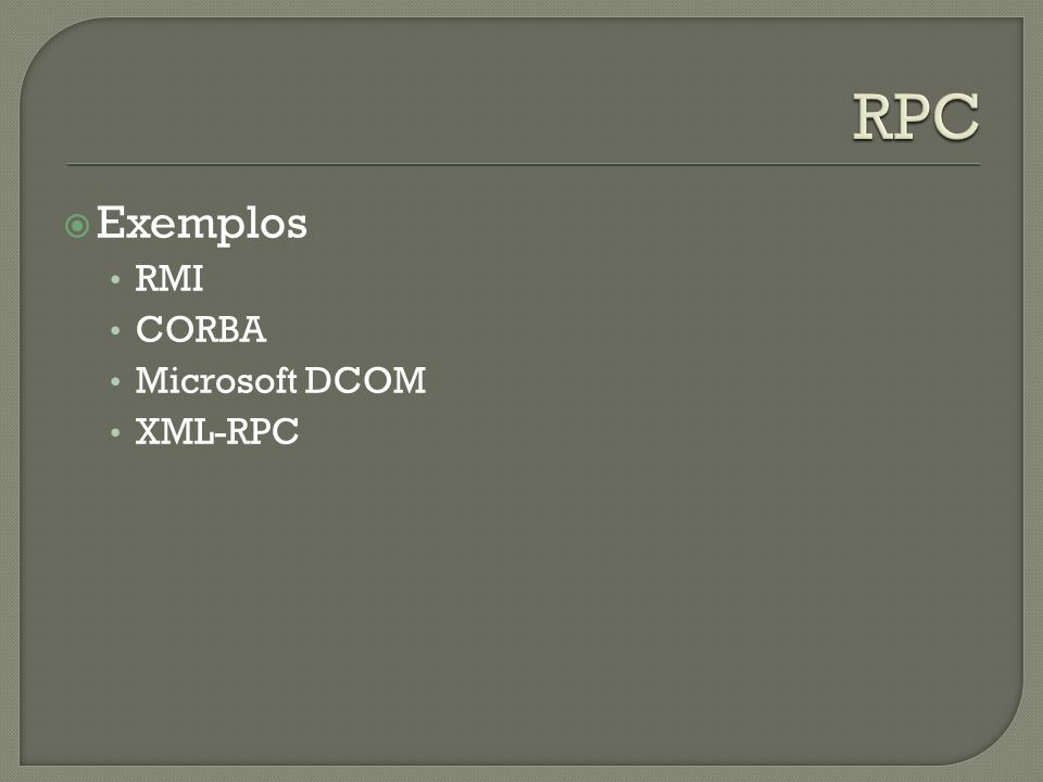 RPC Exemplos RMI CORBA Microsoft DCOM XML-RPC