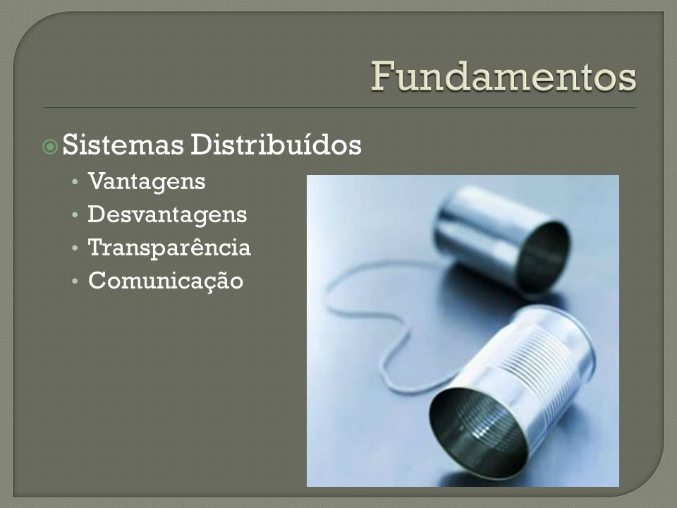 Fundamentos Sistemas Distribuídos Vantagens Desvantagens Transparência