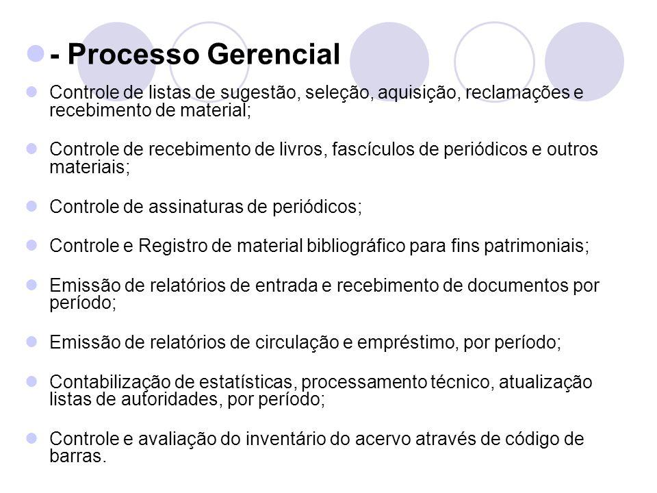 - Processo GerencialControle de listas de sugestão, seleção, aquisição, reclamações e recebimento de material;