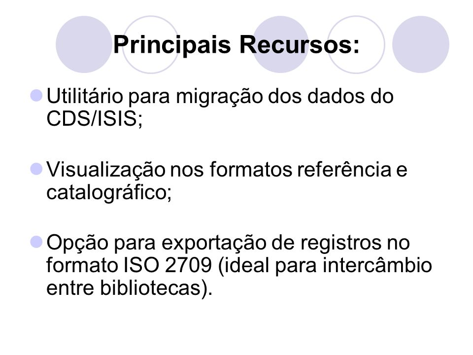 Principais Recursos: Utilitário para migração dos dados do CDS/ISIS;