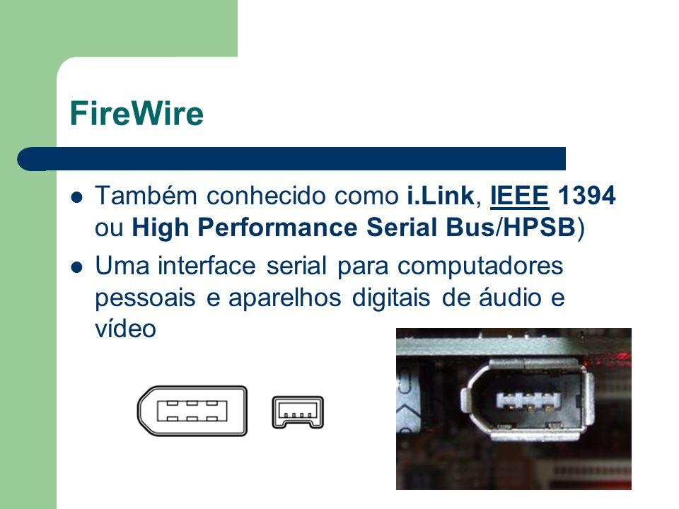 FireWire Também conhecido como i.Link, IEEE 1394 ou High Performance Serial Bus/HPSB)