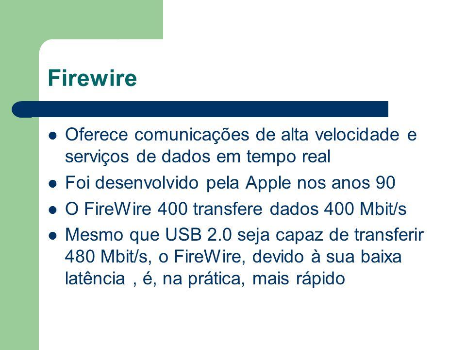 Firewire Oferece comunicações de alta velocidade e serviços de dados em tempo real. Foi desenvolvido pela Apple nos anos 90.