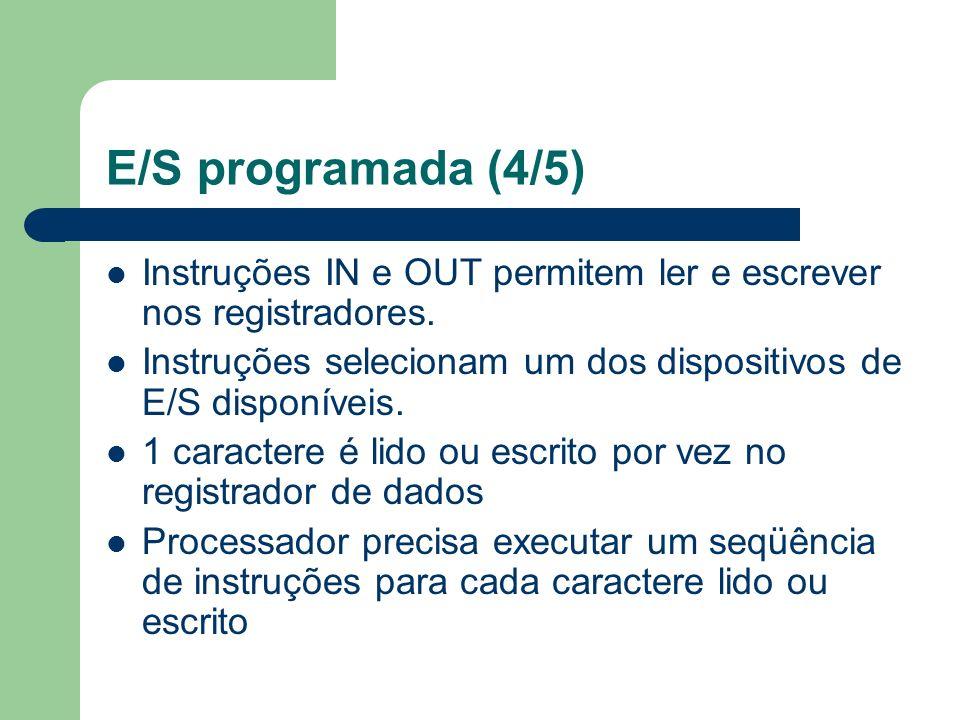E/S programada (4/5)Instruções IN e OUT permitem ler e escrever nos registradores. Instruções selecionam um dos dispositivos de E/S disponíveis.