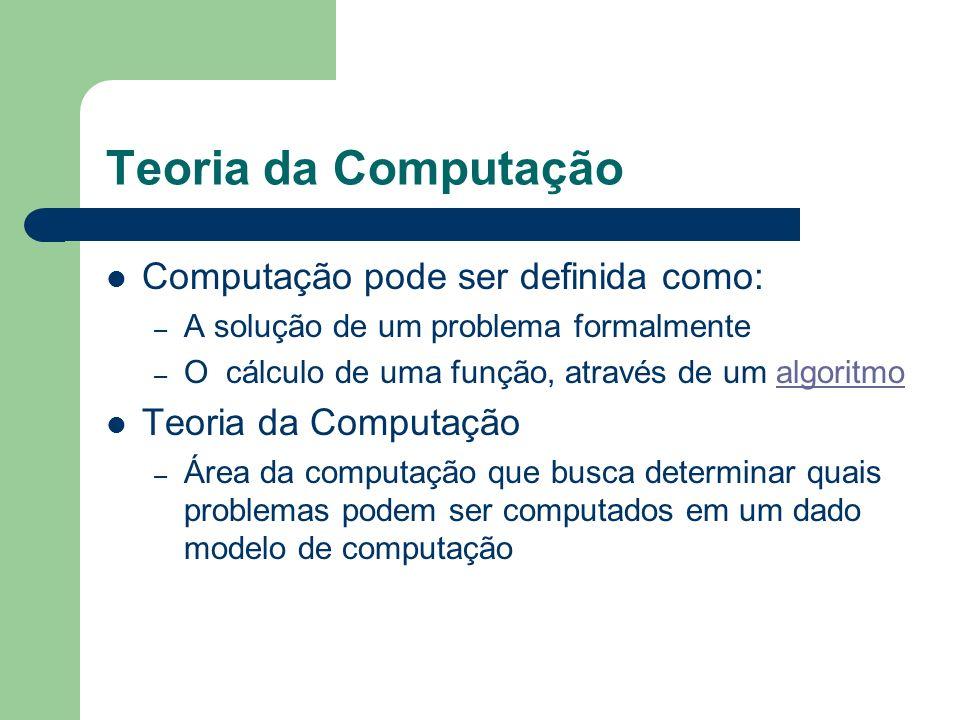 Teoria da Computação Computação pode ser definida como: